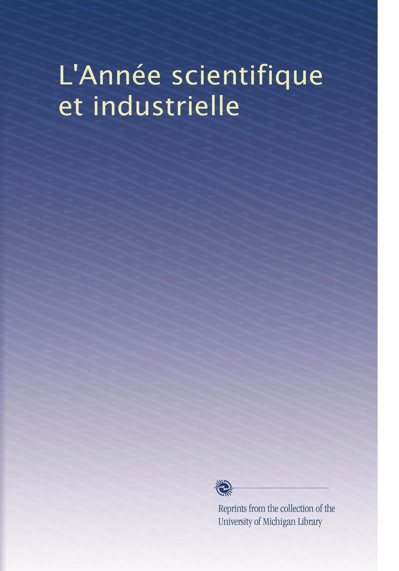 Download L'Année scientifique et industrielle (Volume 41) (French Edition) pdf