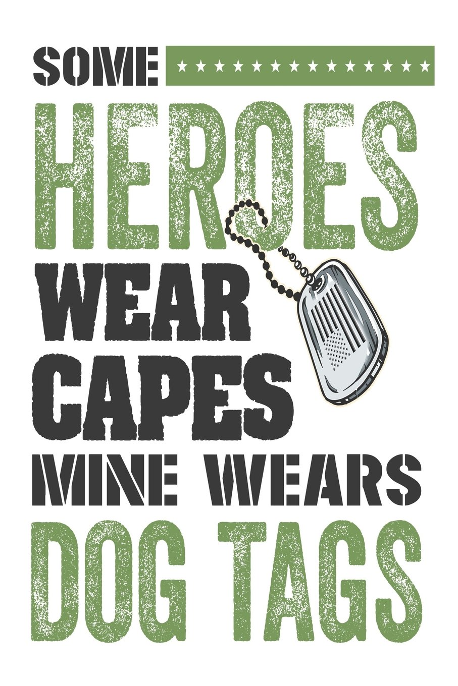 e052f9a62f56 Some Heroes Wear Capes Mine Wears Dog Tags: Funny Military Support ...