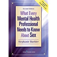 What Every Mental Health Professional Needs to Know About Sex 2ed