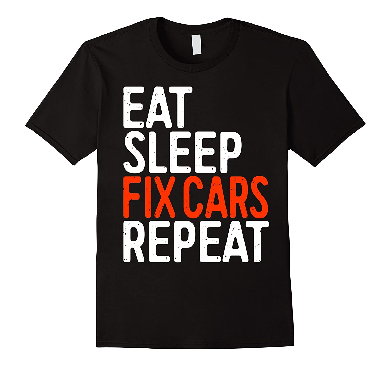 Eat Sleep Fix Cars Repeat T-Shirt Funny Car Lover Gift-FL