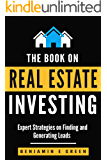 Real Estate Investing: Expert Strategies on Finding and Generating Leads (Real Estate, Real Estate Investing, Real Estate Investor, Real Estate Agent, ... (Investing in Real Estate Book 3)