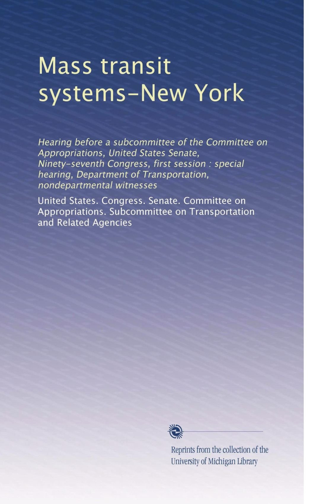Mass transit systems-New York: Hearing before a subcommittee of the Committee on Appropriations, United States Senate, Ninety-seventh Congress, first ... of Transportation, nondepartmental witnesses
