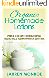 Organic Homemade Lotions: Powerful Recipes for Moisturizing, Nourishing & Keeping Your Skin Beautiful (Simple at Home Recipes)