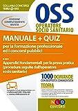 OSS operatore socio sanitario. Manuale + quiz per la formazione professionale ed i concorsi pubblici