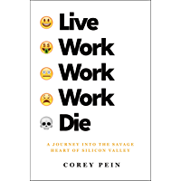 Live Work Work Work Die: A Journey into the Savage Heart of Silicon Valley (English Edition)