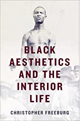 Black Aesthetics and the Interior Life Kindle Edition