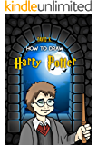 How to Draw Harry Potter: The Step-by-Step Harry Potter Drawing Book (English Edition)