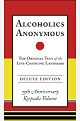 Alcoholics Anonymous: The Original Text of the Life-Changing Landmark, Deluxe Edition Kindle Edition