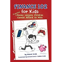 Finance 102 for Kids: Practical Money Lessons Children Cannot Afford to Miss