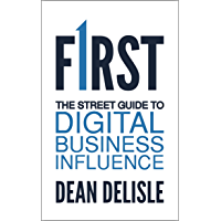 FIRST: The Street Guide to Digital Business Influence (The FIRST Series) (English Edition)