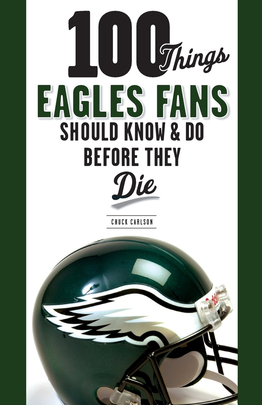 Read Online 100 Things Eagles Fans Should Know & Do Before They Die (100 Things...Fans Should Know) pdf