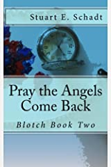 Pray the Angels Come Back: Pray the Angels Come Back in Time (Blotch Book 2) Kindle Edition