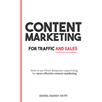 Content Marketing For Traffic And Sales: How To Use Direct Response Copywriting, For More Effective Content Marketing (English Edition)