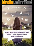 Pequenos Pensamentos: Sobre a vida, as pessoas e os relacionamentos