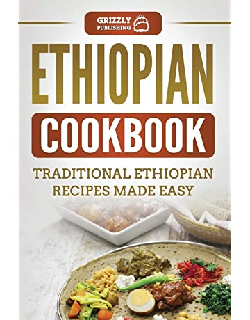Ethiopian Cookbook: Traditional Ethiopian Recipes Made Easy