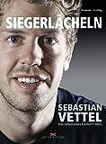 Siegerlächeln: Sebastian Vettel – Das Leben eines Formel 1-Idols