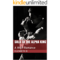 SOLD TO THE ALPHA KING : A Wolf Romance