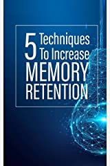 5 Techniques To Increase Memory Retention Kindle Edition