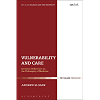 Vulnerability and Care: Christian Reflections on the Philosophy of Medicine (Religion and the University)