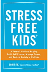 Stress Free Kids: A Parent's Guide to Helping Build Self-Esteem, Manage Stress, and Reduce Anxiety in Children Kindle Edition