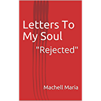 """Letters To My Soul: """"Rejected"""" (English Edition)"""