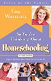 So You're Thinking About Homeschooling: Second Edition: Fifteen Families Show How You Can Do It (Focus on the Family)