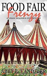Food Fair Frenzy (A Logan Dickerson Cozy Book 4)