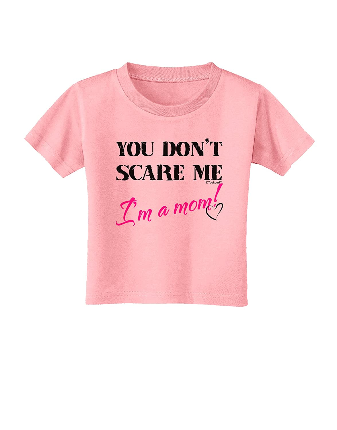 Im a Mom Toddler T-Shirt TooLoud You Dont Scare Me