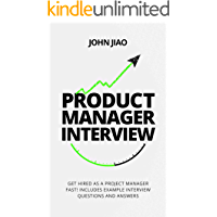 Product Manager Interview: Get Hired as a Project Manager Fast! Includes Example Interview Questions and Answers