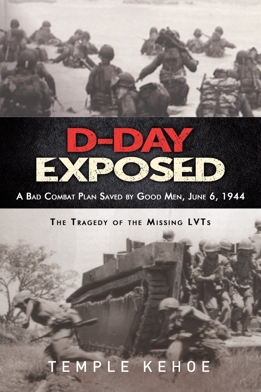 D-Day Exposed: A Bad Combat Plan Saved by Good Men, June 6, 1944 - The Tragedy of the Missing LVTs pdf epub