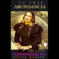 TU ERES ABUNDANCIA: Tu estado TODOPODEROSO (Spanish Edition)