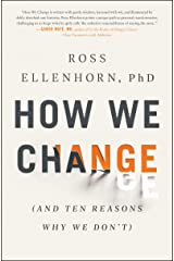 How We Change: (And Ten Reasons Why We Don't) Kindle Edition