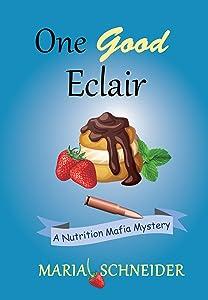 One Good Eclair: A Nutrition Mafia Mystery