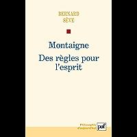 Montaigne. Des règles pour l'esprit (Philosophie d'aujourd'hui) (French Edition)