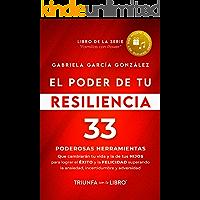 El Poder de Tu Resiliencia: 33 PODEROSAS HERRAMIENTAS que cambiarán tu vida y la de tus HIJOS para lograr el EXITO y la…