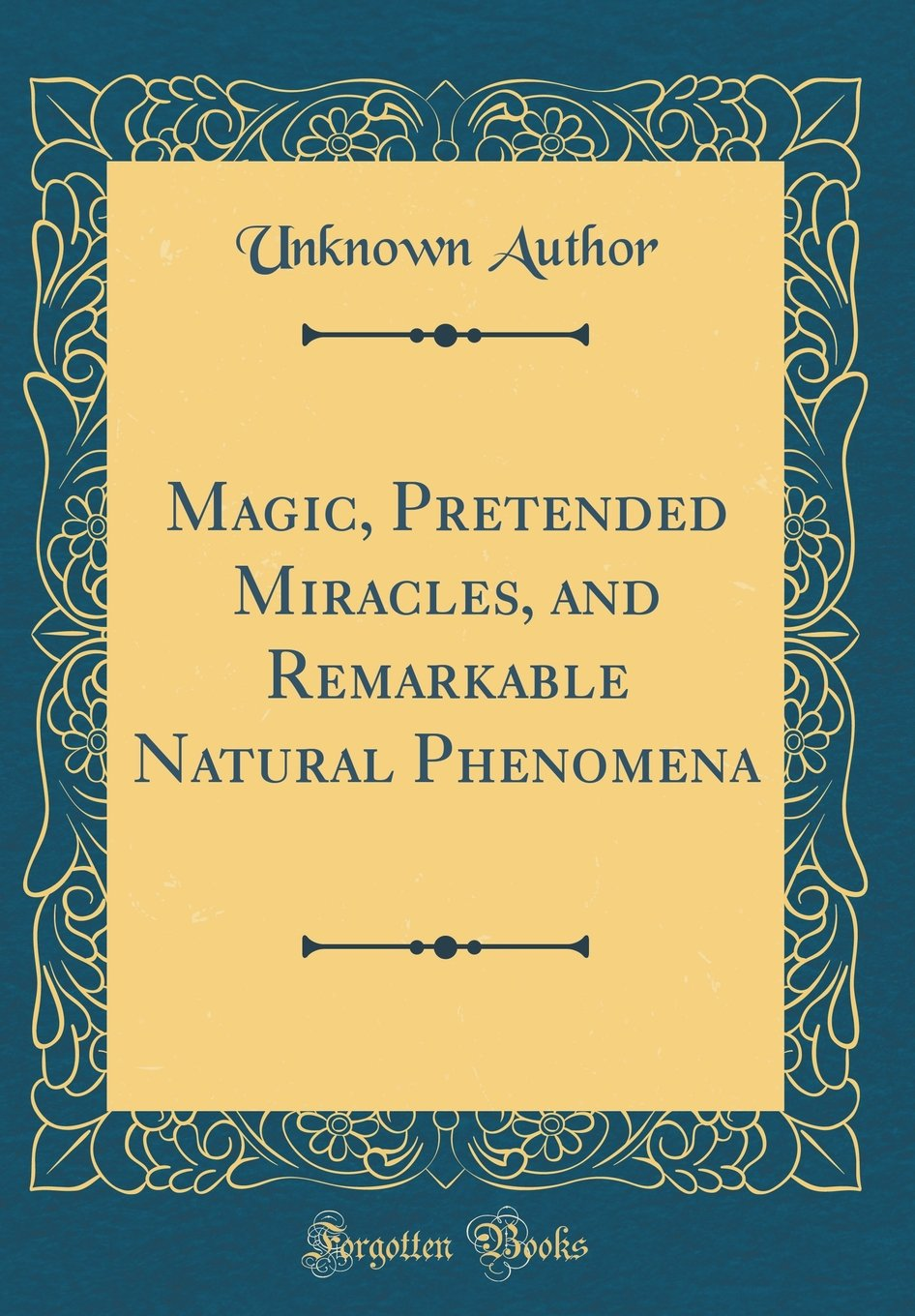Read Online Magic, Pretended Miracles, and Remarkable Natural Phenomena (Classic Reprint) PDF
