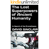 The Lost Superpowers of Ancient Humanity: In Search of the Prometheans (English Edition)