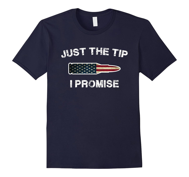 Just The Tip I Promise American Flag T-shirt For Gun Owner-T-Shirt