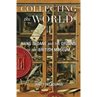 Collecting the World – Hans Sloane and the Origins of the British Museum