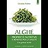 Alghe: Proprietà nutritive e benefici per la salute - Con gustose ricette.