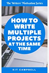 How to Write Multiple Projects at the Same Time: A Quick, Easy Guide to Project Management (The Writers' Motivation Series) Kindle Edition