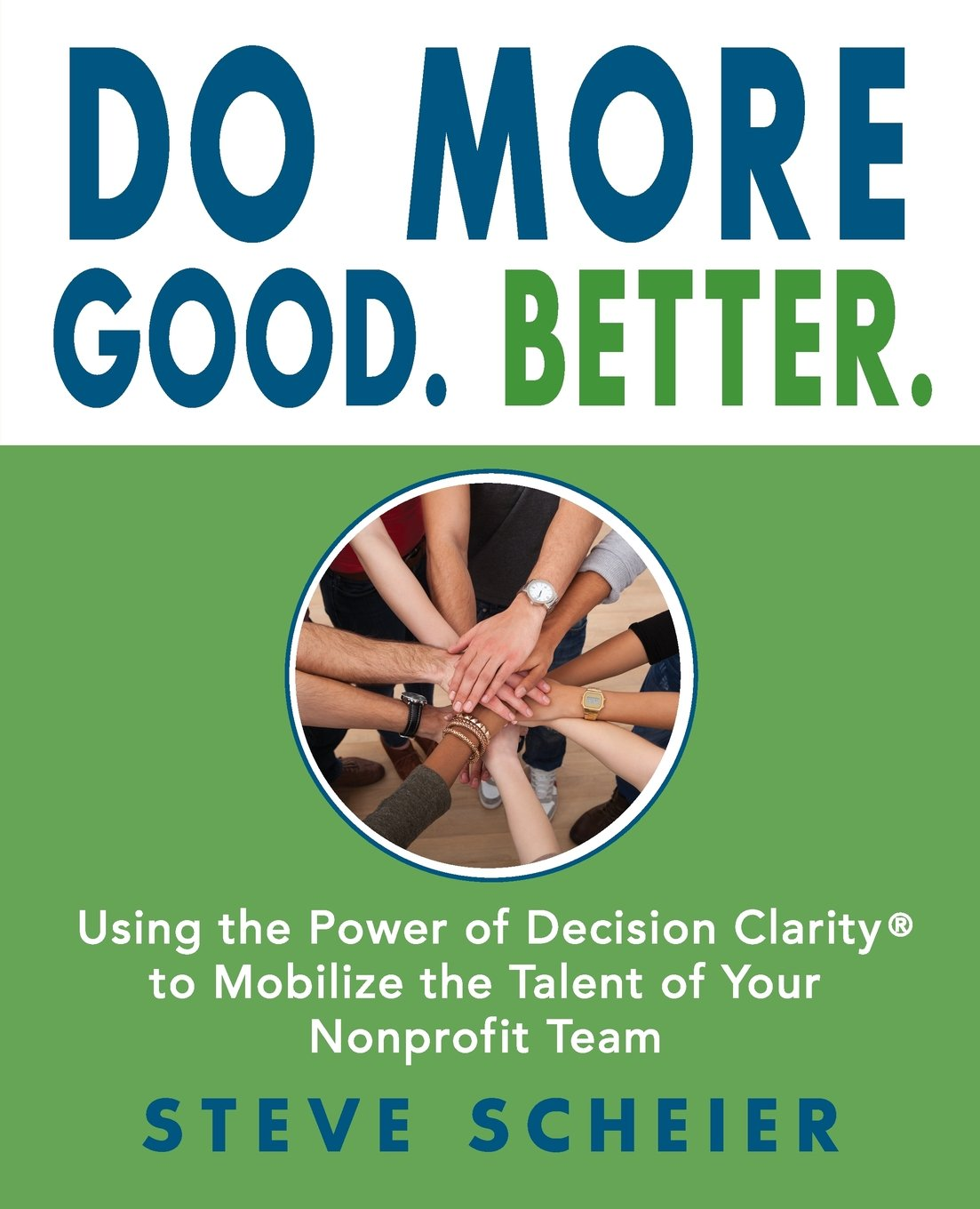 Download Do More Good. Better.: Using the Power of Decision Clarity® to Mobilize the Talent of Your Nonprofit Team PDF