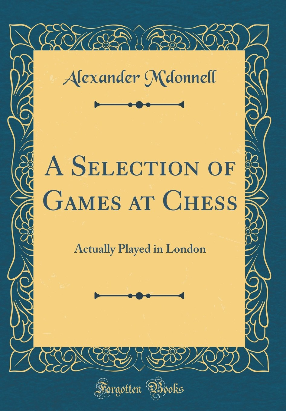 A Selection of Games at Chess: Actually Played in London (Classic Reprint) ebook