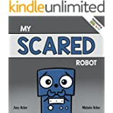 My Scared Robot: A Children's Social Emotional Book About Managing Feelings of Fear and Worry (Thoughtful Bots)
