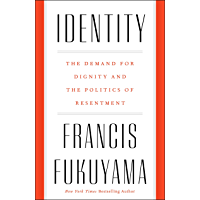 Identity: The Demand for Dignity and the Politics of Resentment (English Edition)