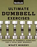 Men's Health Ultimate Dumbbell Guide: More Than 21,000 Moves Designed to Build Muscle, Increase Strength, and Burn Fat