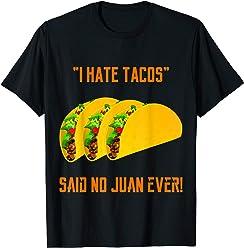 7a51e137 I Hate Tacos Said No Juan Ever T-Shirt Cinco De Mayo Shirt