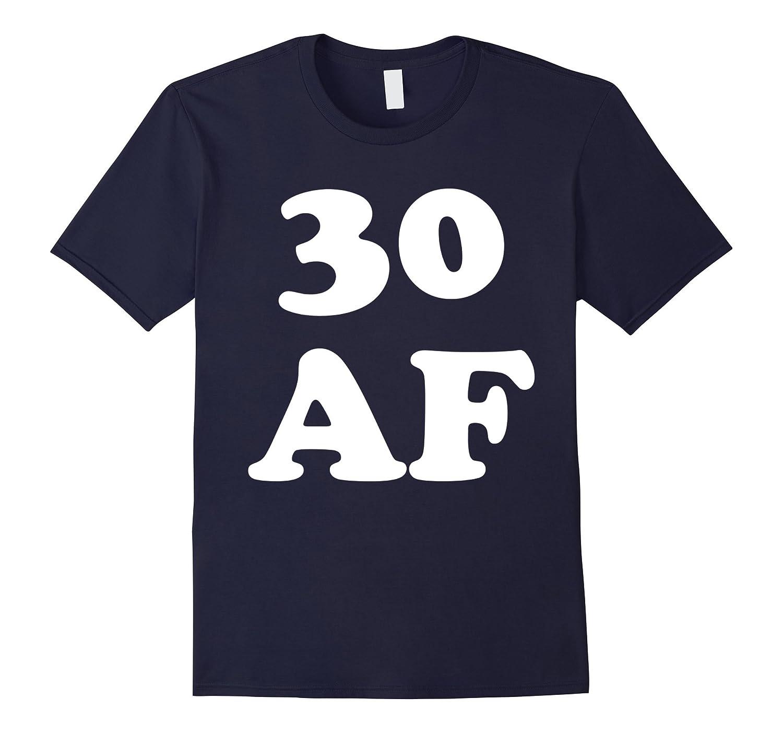30 AF Shirt - 30th Birthday AF Shirt-Art