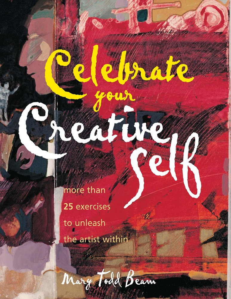 Celebrate Your Creative Self: More than 25 exercises to unleash the
