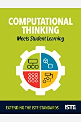 Computational Thinking Meets Student Learning: Extending the ISTE Standards Kindle Edition